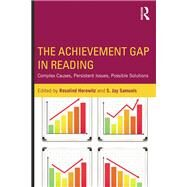 The Achievement Gap in Reading: Complex Causes, Persistent Issues, Possible Solutions by Horowitz; Rosalind, 9781138018792