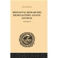 Mediaeval Researches from Eastern Asiatic Sources: Fragments Towards the Knowledge of the Geography and History of Central and Western Asia from the 13th to the 17th Century: Volume II by Bretschneider,E., 9781138878792