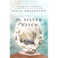 The Silver Witch A Novel by Brackston, Paula, 9781250028792