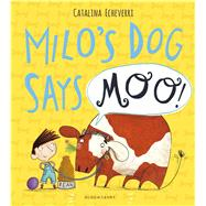 Milo's Dog Says Moo! by Echeverri, Catalina, 9781408838792