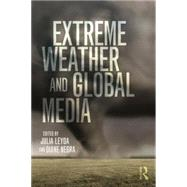 Extreme Weather and Global Media by Leyda; Julia, 9781138798793