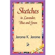Sketches in Lavender, Blue and Green by Jerome, Jerome K., 9781421838793