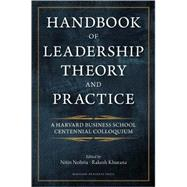 Handbook of Leadership Theory and Practice: An Hbs Centennial Colloquium on Advancing Leadership by Nohria, Nitin, 9781422138793