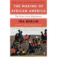 The Making of African America The Four Great Migrations by Berlin, Ira, 9780143118794