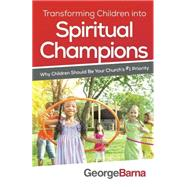 Transforming Children into Spiritual Champions by Barna, George; Hybels, Bill, 9780801018794