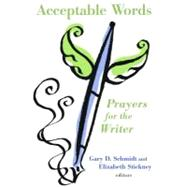 Acceptable Words : Prayers for the Writer by Schmidt, Gary; Stickney, Elizabeth, 9780802868794