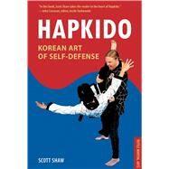 Hapkido, Korean Art of Self-Defense by Shaw, Scott, 9780804848794
