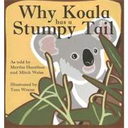 Why Koala Has a Stumpy Tail by Hamilton, Martha, 9780874838794