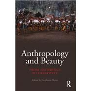Anthropology and Beauty: From Aesthetics to Creativity by Bunn; Stephanie, 9781138928794