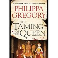 The Taming of the Queen by Gregory, Philippa, 9781476758794