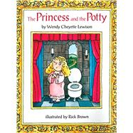 The Princess and the Potty by Lewison, Wendy Cheyette; Brown, Rick, 9781481458795