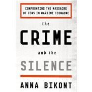 The Crime and the Silence Confronting the Massacre of Jews in Wartime Jedwabne by Bikont, Anna; Valles, Alissa, 9780374178796