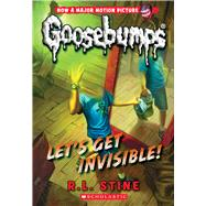 Let's Get Invisible! (Classic Goosebumps #24) by Stine, R.L., 9780545828796