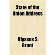 State of the Union Address by Grant, Ulysses S., 9781153688796