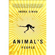 Animal's People A Novel by Sinha, Indra, 9781416578796