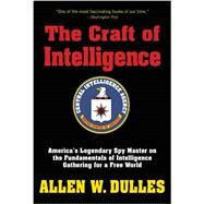 The Craft of Intelligence by Dulles, Allen W., 9781493018796