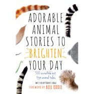 Adorable Animal Stories to Brighten Your Day 500 Incredible but True Animal Tales by Lodge, Robert; Oddie, Bill, 9781780978796