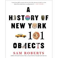 A History of New York in 101 Objects by Roberts, Sam, 9781476728797