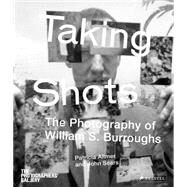 Taking Shots: The Photography of William S. Burroughs by Allmer, Patricia; Sears, John, 9783791348797