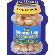 The Mauna Loa Macadamia Cookbook by Mansfield, Leslie, 9780890878798