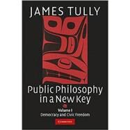Public Philosophy in a New Key by James Tully, 9780521728799