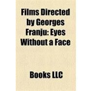 Films Directed by Georges Franju : Eyes Without a Face, Judex, Thérèse Desqueyroux, Head Against the Wall, Thomas the Impostor by , 9781156178799