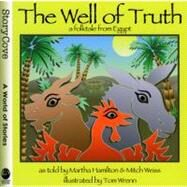 The Well of Truth: A Folktale from Egypt by Hamilton, Martha; Weiss, Mitch; Wrenn, Tom, 9780874838800