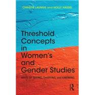 Threshold Concepts in Women�s and Gender Studies: Ways of Seeing, Thinking, and Knowing by Launius; Christie, 9781138788800