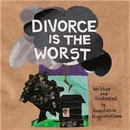Divorce Is the Worst by Higginbotham, Anastasia, 9781558618800