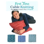 First Time Cable Knitting: Step-by-step Basics Plus 2 Projects by Hammett, Carri, 9781589238800