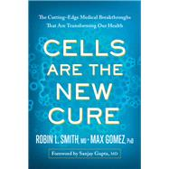 Cells Are the New Cure by Smith, Robin L., M.d.; Gomez, Max, Ph.D.; Gupta, Sanjay, M.D., 9781944648800