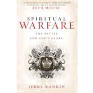 Spiritual Warfare The Battle for God's Glory by Rankin, Jerry; Moore, Beth, 9780805448801