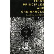 First Principles and Ordinances: The Fourth Article of Faith in Light of the Temple by Brown, Samuel M., 9780842528801