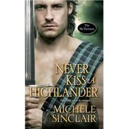 Never Kiss a Highlander by Sinclair, Michele, 9781420138801