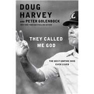 They Called Me God The Best Umpire Who Ever Lived by Harvey, Doug; Golenbock, Peter, 9781476748801