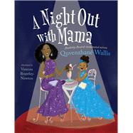 A Night Out With Mama by Wallis, Quvenzhané; Brantley-Newton, Vanessa, 9781481458801