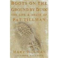 Boots on the Ground by Dusk My Tribute to Pat Tillman by Tillman, Mary; Zacchino, Narda; Zacchino, Narda, 9781594868801