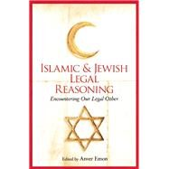 Islamic and Jewish Legal Reasoning Encountering Our Legal Other by Emon, Anver, 9781780748801