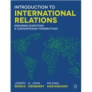 Introduction to International Relations Enduring Questions and Contemporary Perspectives by Grieco, Joseph; Ikenberry, G. John; Mastanduno, Michael, 9781137398802