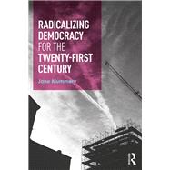 Radicalizing Democracy for the Twenty-first century by Mummery; Jane, 9781138908802