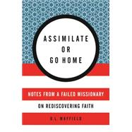Assimilate or Go Home by Mayfield, D. L., 9780062388803