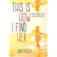 This Is How I Find Her by Polsky, Sara, 9780807578803