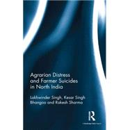 Agrarian Distress and Farmer Suicides in North India by Singh; Lakhwinder, 9781138998803