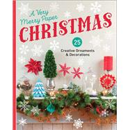 A Very Merry Paper Christmas 25 Creative Ornaments & Decorations by Unknown, 9781454708803