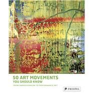 50 Art Movements You Should Know: From Impressionism to Performance Art by Ormiston, Rosalind, 9783791348803