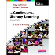 Continuum of Literacy Learning, Grades PreK-8 : A Guide to Teaching, Second Edition by Pinnell, Gay Su; Fountas, Irene C., 9780325028804