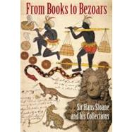 From Books to Bezoars : Sir Hans Sloane and His Collections by Hunter, Michael; Walker, Alison; MacGregor, Arthur, 9780712358804