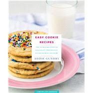 Easy Cookie Recipes The 103 Best Recipes for Chocolate Chip, Holiday, Sugar Cookies & More by Gundry, Adia, 9781250138804