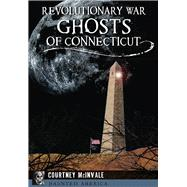 Revolutionary War Ghosts of Connecticut by Mcinvale, Courtney, 9781467118804