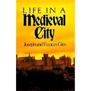 Life in a Medieval City by Gies, Joseph, 9780060908805